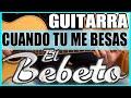 Como tocar - Cuando tu me besas de El Bebeto - VERSION BALADA - Acordes/Rasgueos Guitarra (HD)