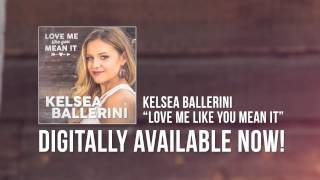 """Kelsea Ballerini """"Love Me Like You Mean It"""" Official Song Stream"""