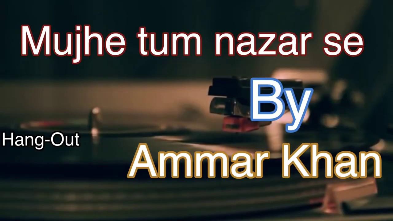 Mujhe Tum Nazar Se Mehdi Hassan Cover Ammar Khan Hang-Out
