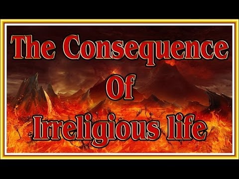 THE CONSEQUENCE OF IRRELIGIOUS LIFE