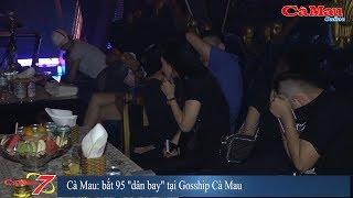 """Cà Mau: bắt 95 """"dân bay"""" tại Gosship Cà Mau, 20 nữ dương tính ma túy"""