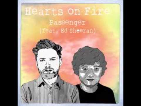 Passenger Ft. Ed Sheeran - Hearts On Fire