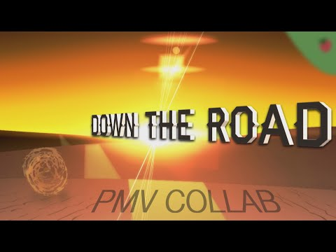 Down The Road | PMV Collab