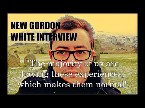 "NEW 2017 Gordon White: ""The majority of us are having these experiences, which makes them normal"""