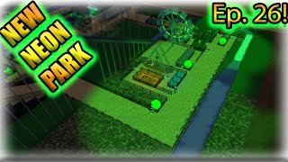 [Roblox: Theme Park Tycoon] SPEED BUILD Ep. 26 - NEW NEON PARK