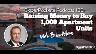 Raising Money to Buy 1,000 Apartment Units with Brian Adams   BP Podcast 135