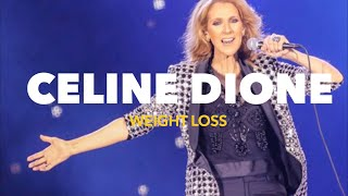 CELINE DION'S SHOCKING WEIGHT LOSS 2019