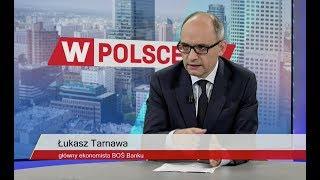 Edyta Hołdyńska rozmawiała z Łukaszem Tarnawą, głównym ekonomistą BOŚ Banku