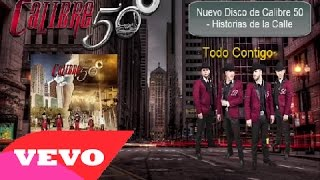 Calibre 50 -  Todo Contigo [ Oficial ] ᴴᴰ Historias de la Calle