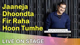 Jaaneja Dhoondta Fir Raha Hoo Tumhe (Sudhesh Bhosle Live)