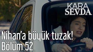 Kara Sevda 52. Bölüm - Nihana Büyük Tuzak