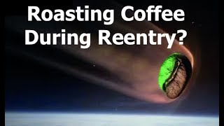 Roasting Coffee During Reentry and Other Stories of Food Returned From Space....