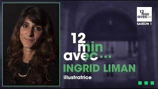 12 min avec - INGRID LIMAN