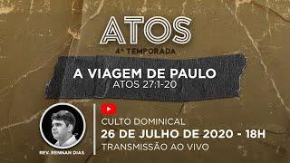 Culto Dominical - 26/07 - 18h | Série Atos - A viagem de Paulo - At 27:1-20