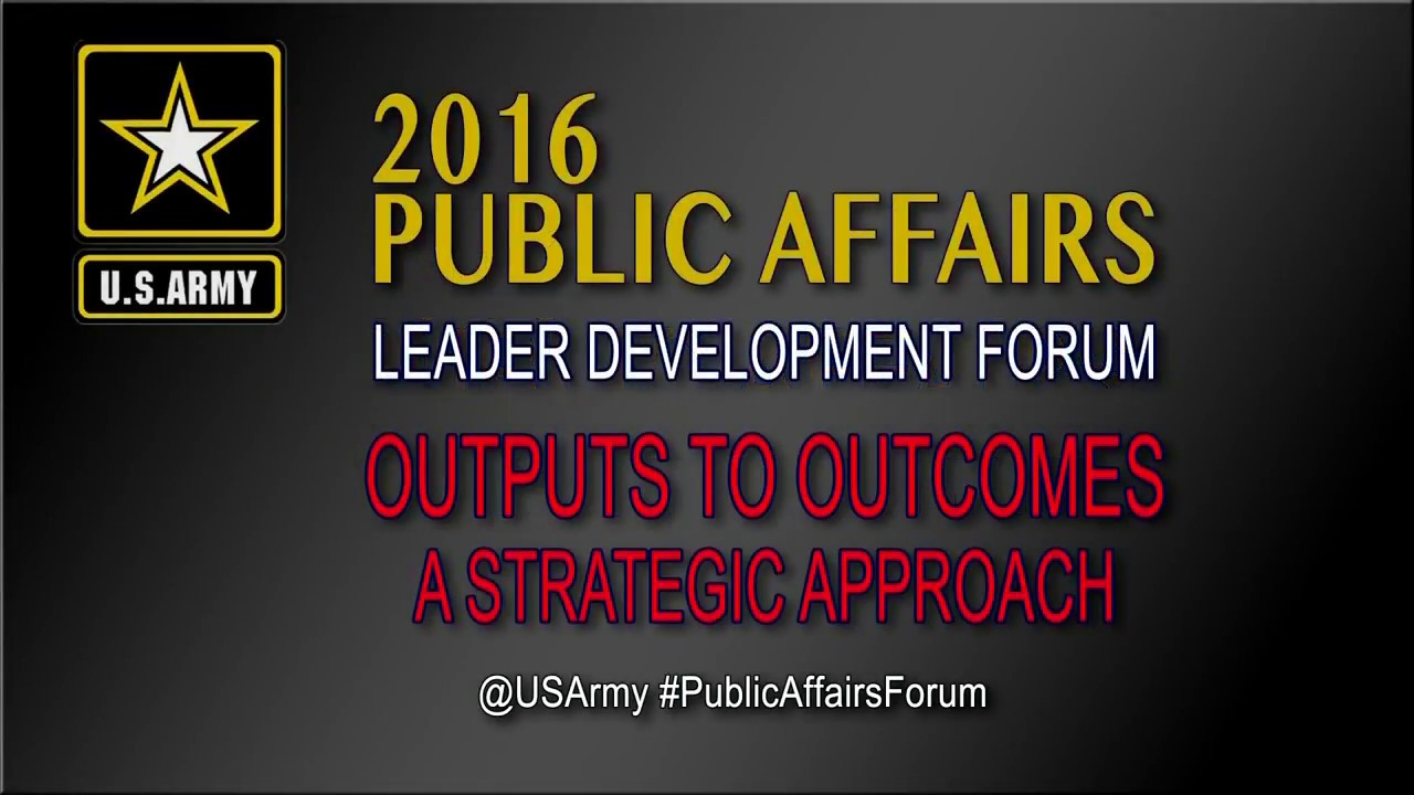 2016 Army Public Affairs Leader Development Forum Outputs to Outcomes - A Strategic Approach