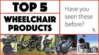 Top 5 Wheelchair Products You Have Never Seen Before!
