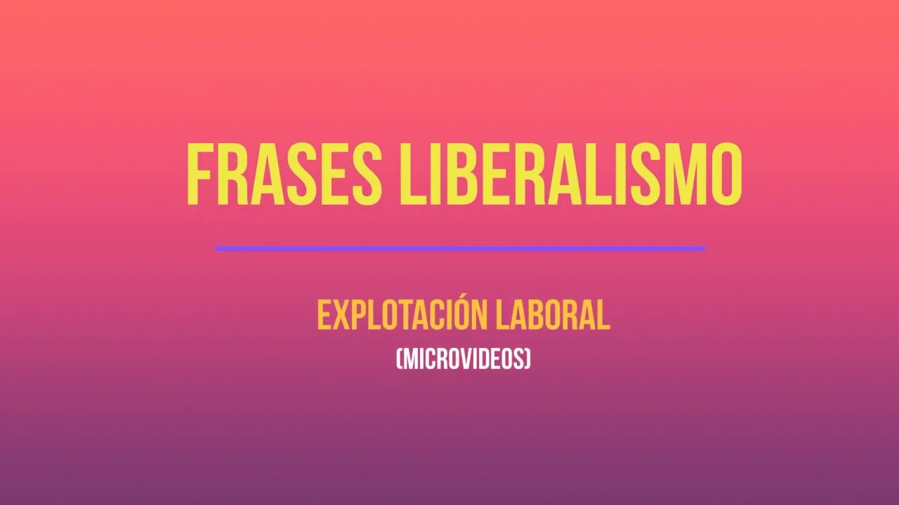 Frases Liberalismo Explotación Laboral Microvídeos