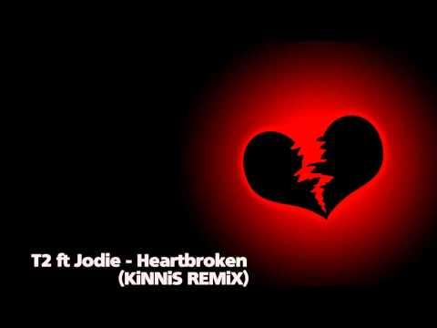 T2 Ft Jodie - Heartbroken (KiNNiS Remix)