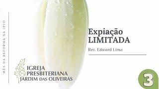 Mês da Reforma   Expiação Limitada   Rev. Edward Lima   17/out/2021