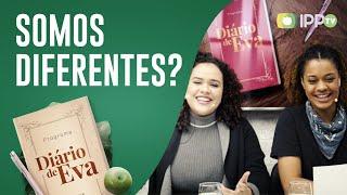 Somos Diferentes? | Diário de Eva | Letícia Minervino e Paolla Reis | IPP TV