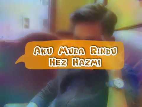 Aku Mula Rindu - Hez Hazmi Lirik HD