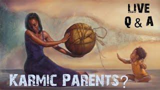 Karmic Q & A follow up from previous Video. (Karmic Parent)