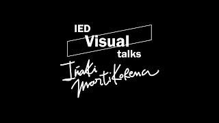 IED Visual Talks. Iñaki Martikorena