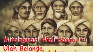 Mitologisasi Wali Songo itu Ulah Belanda