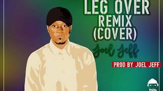 leg over(Remix Cover) Mr Eazi, Major Lazer feat French Montana ( by Joel Jeff )