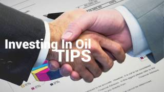 Investing in Oil Tips - investing tips: How to invest in oil & Gas