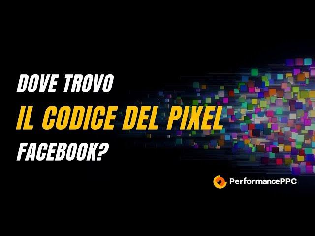 Dove trovo il codice del Pixel Facebook?