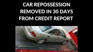 Car Repossession & Collections removed in 30 days off credit report