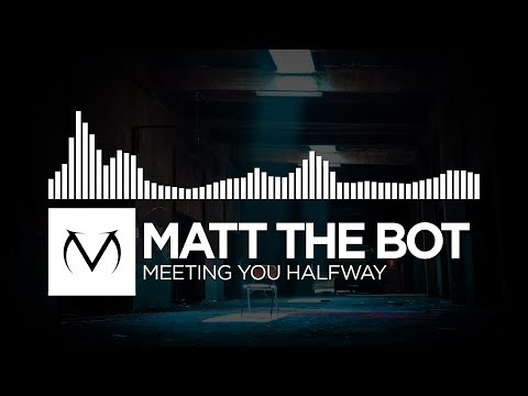 [Hybrid Trap] - Matt The Bot - Meeting You Halfway [Free Download]