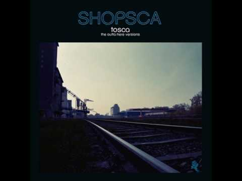 Tosca - Shopsca The Outta Here Versions
