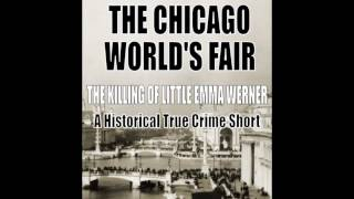 Murder During the Chicago World's Fair: The Killing of Little Emma Werner