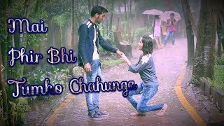 Mai Phir Bhi Tumko Chahunga Male Version Very Sad & Heart Touching Love Story