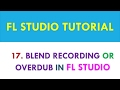 FL Studio Tutorial - Blend Recording or Overdub in FL Studio - Lesson 17