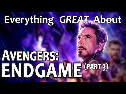 Everything GREAT About Avengers: Endgame! (Part 3)