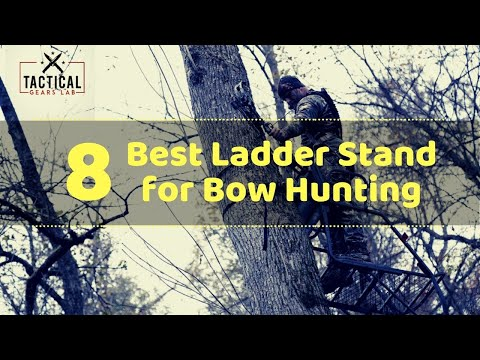 8 Best Ladder Stand For Bow Hunting - Tactical Gears Lab 2020