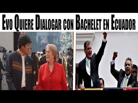Evo Morales Quiere Dialogar con Michelle Bachelet en Ecuador