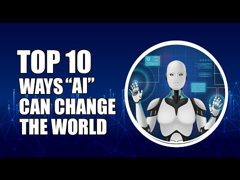 Top 10 Ways AI Can Change The World || How Artificial Intelligence Will Change The Future 2021