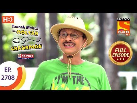 Taarak Mehta Ka Ooltah Chashmah - Ep 2708 - Full Episode - 12th April, 2019