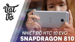 Snapdragon 810 trên HTC 10 Evo nóng có đáng lo ngại?
