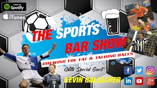 The Sports Bar Show - Special Guest - Kevin Gallacher