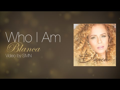 Who I Am by Blanca Lyrics