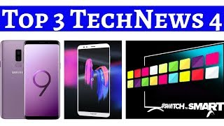 Top 3 TechNews 4-Samsung Galaxy S9 & S9+ Price In India,Honor 7C,Vodafone