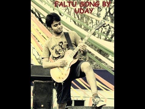 Faltu song (ফালতু গান) {Uncomposed} by Uday