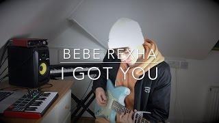 Bebe Rexha I Got You Cover (Lyrics and Chords)