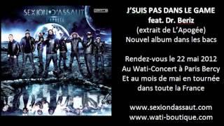 Sexion D'Assaut - J'Suis Pas Dans Le Game feat. Dr. Beriz [L'Apogée]