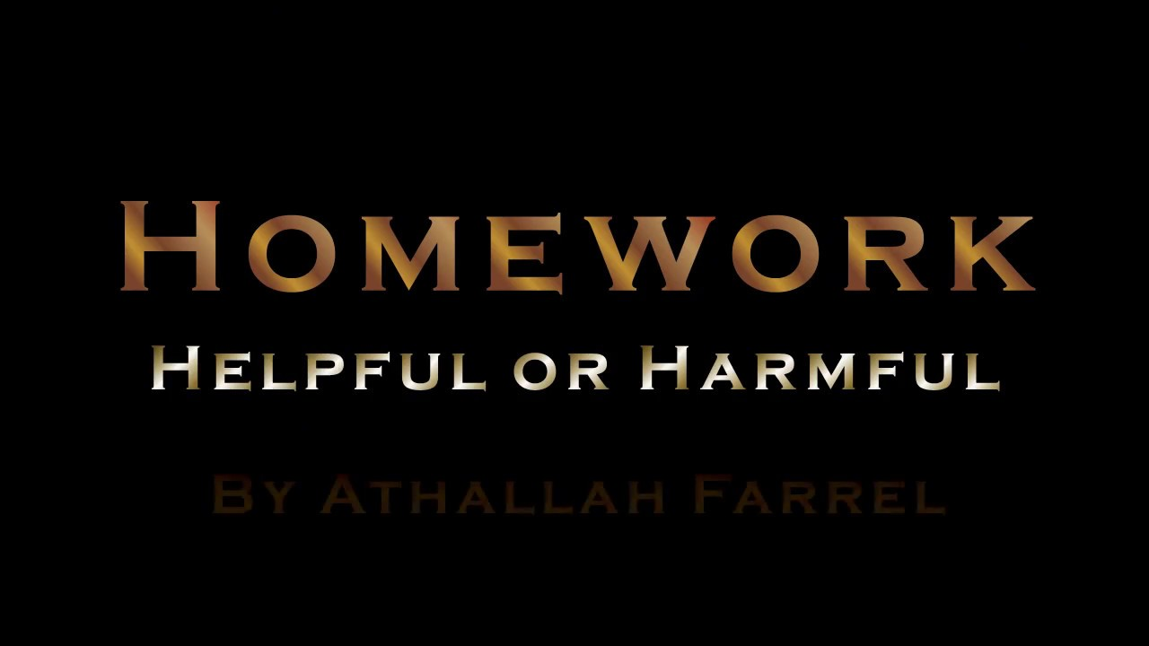 Homework is helpful not harmful